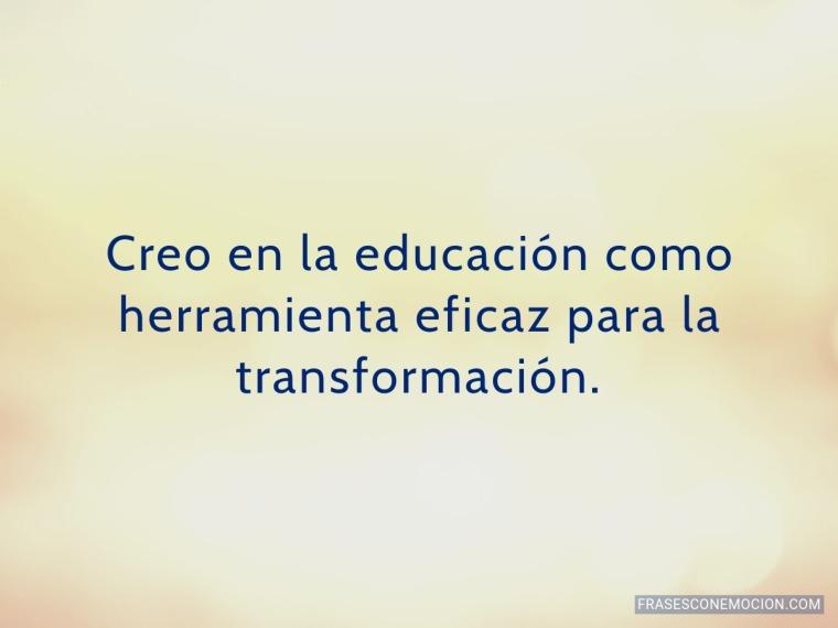 Creo en la educación como...
