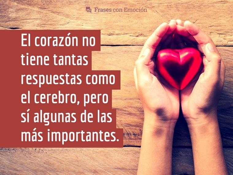 El corazón no tiene tantas respuestas...