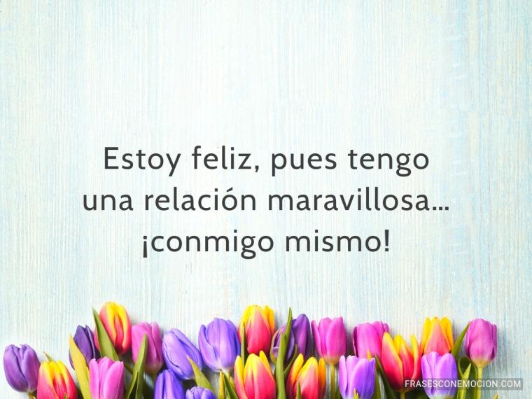 Estoy feliz, pues tengo...