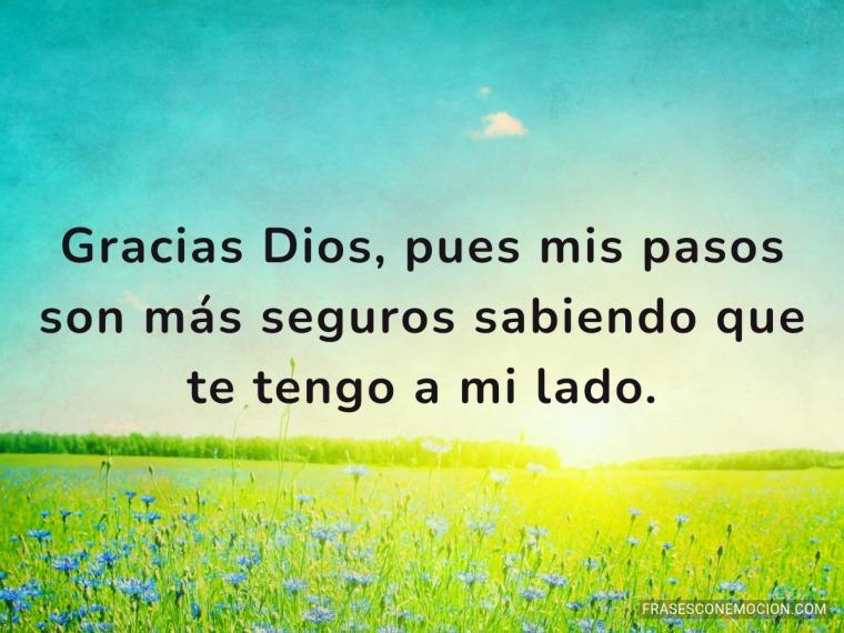 Gracias Dios pues mis pasos...