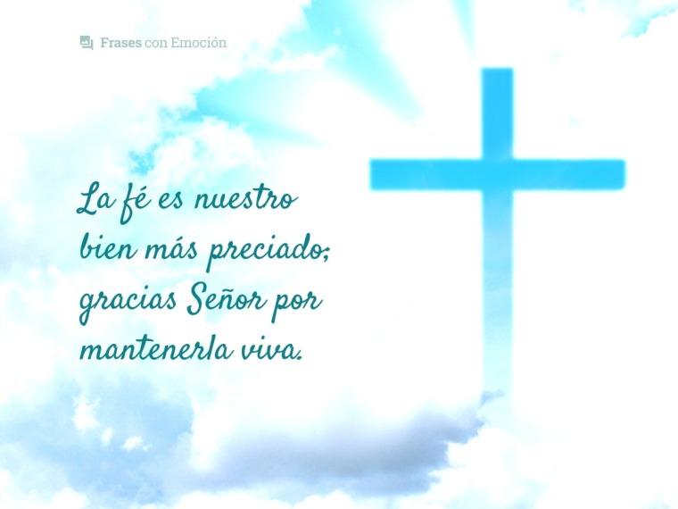 La fé es nuestro bien más preciado...