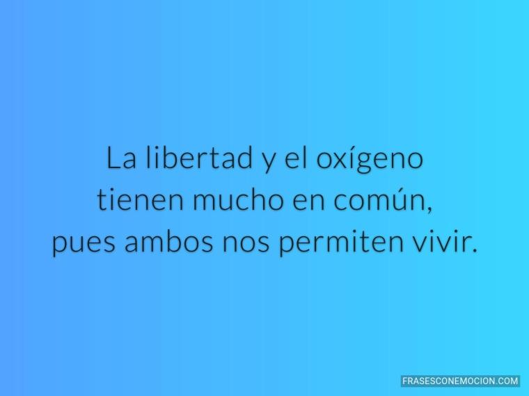 La libertad y el oxigeno...