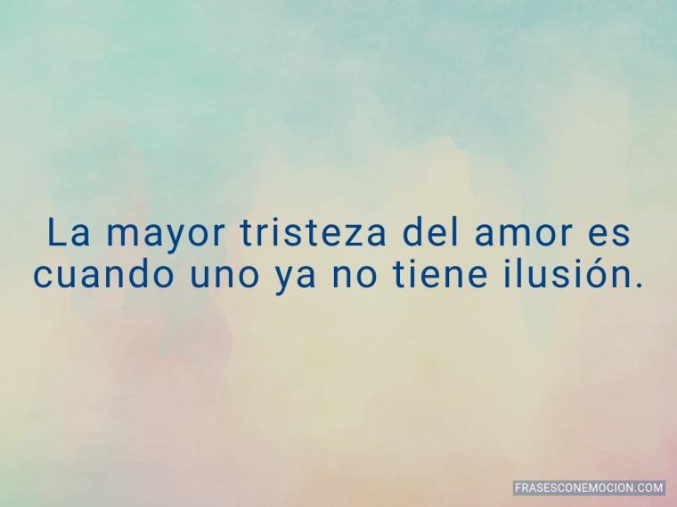 La mayor tristeza del amor...