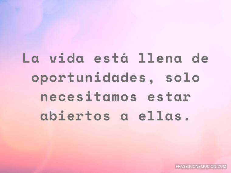 La vida está llena de oportunidades...