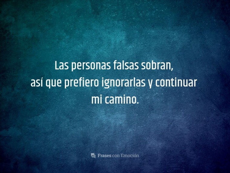 Las personas falsas...