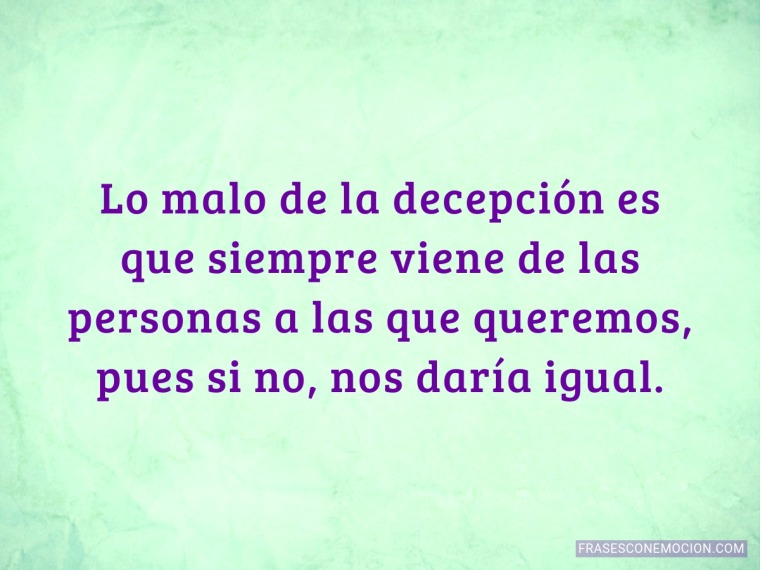 Lo malo de la decepción es...