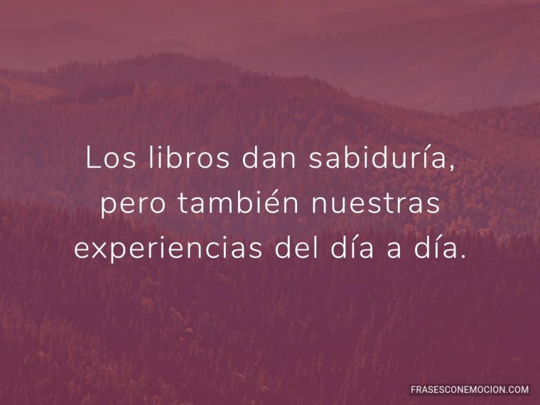 Los libros dan sabiduría...
