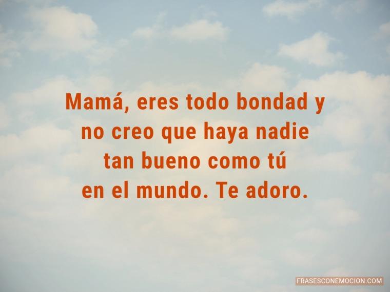 Mamá eres todo bondad...