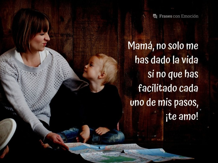 Mamá, no solo me has dado la vida...