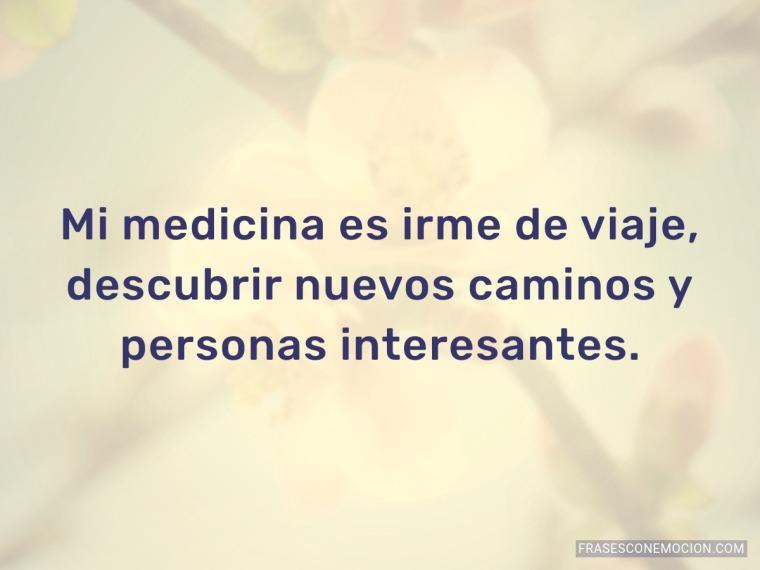Mi medicina es irme de viaje...