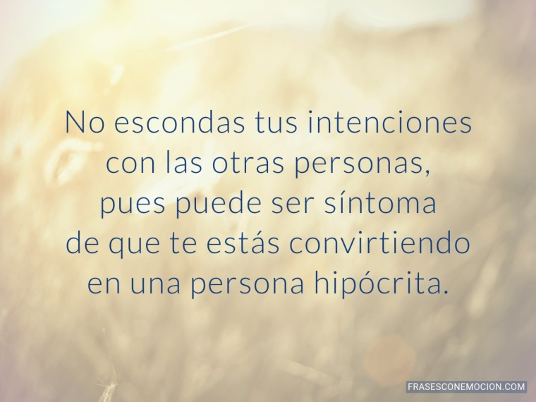 No escondas tus intenciones con...