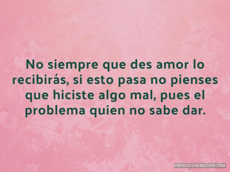 No siempre que des amor...