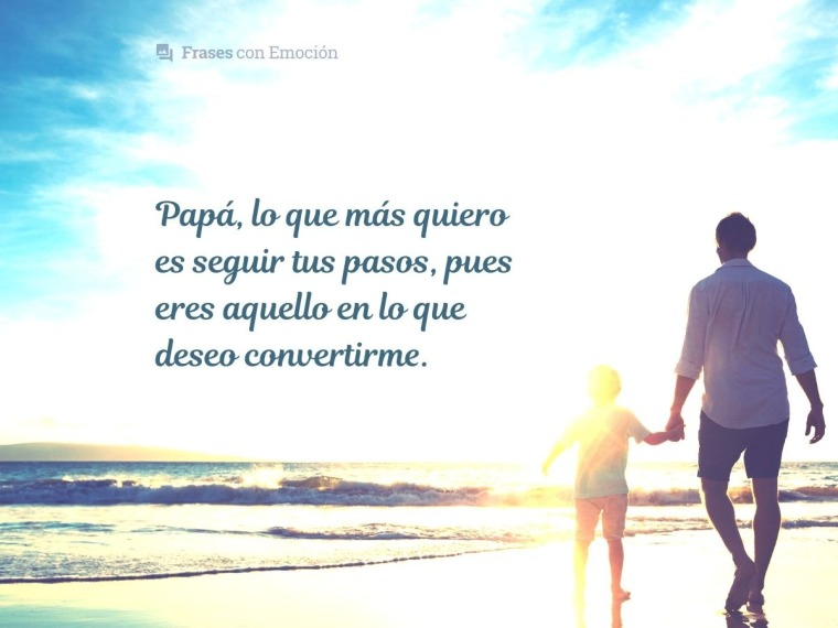 Papá, lo que más quiero es seguir...
