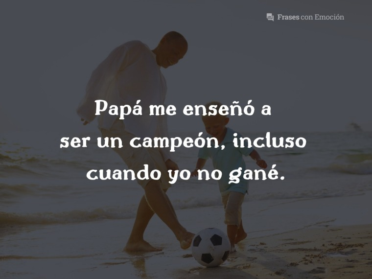 Papá me enseñó a...