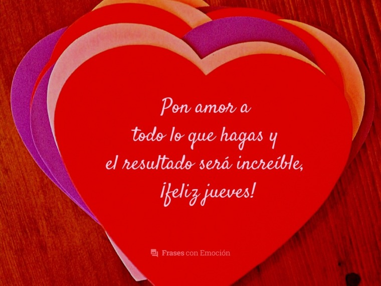 Pon amor a todo lo que hagas...