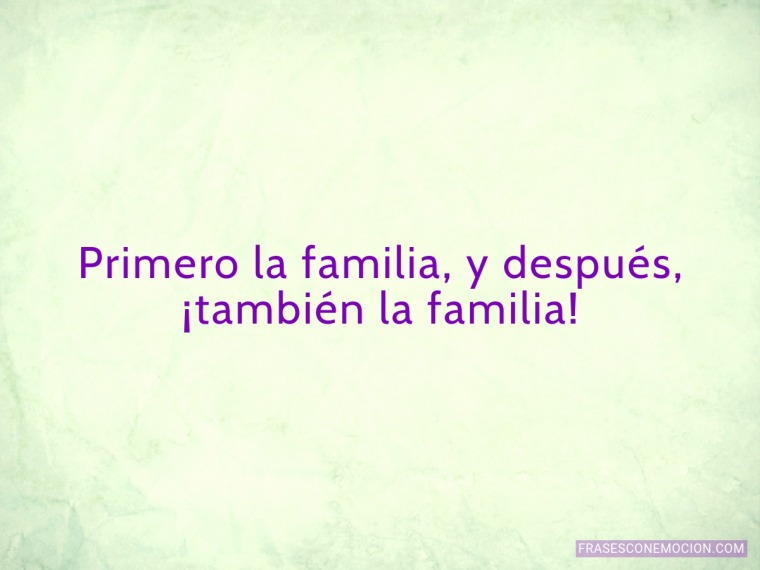 Primero la familia...