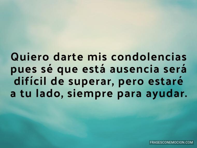 Quiero darte mis condolencias...