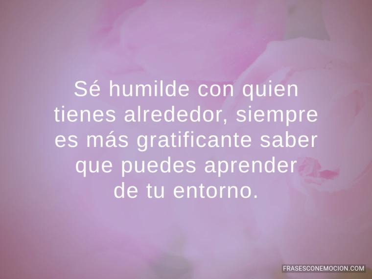 Sé humilde con quien...