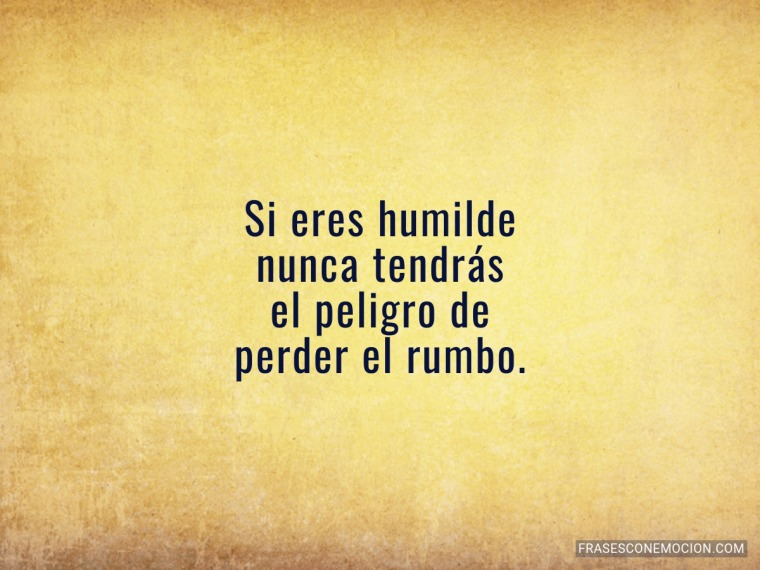 Si eres humilde...