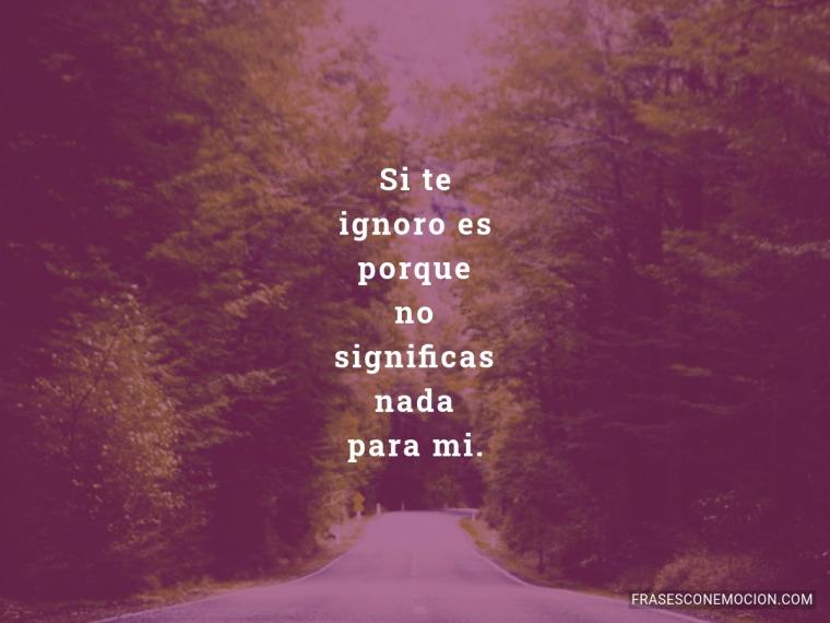 Si te ignoro es...