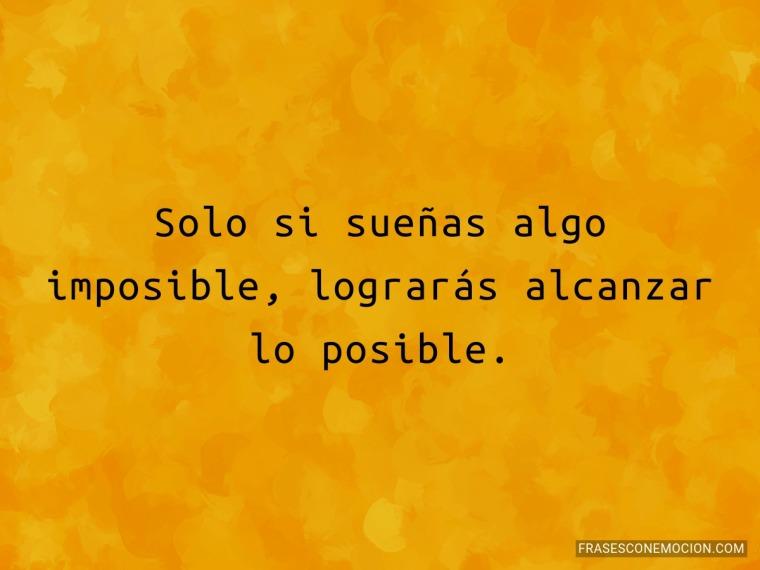 Solo si sueñas algo imposible...
