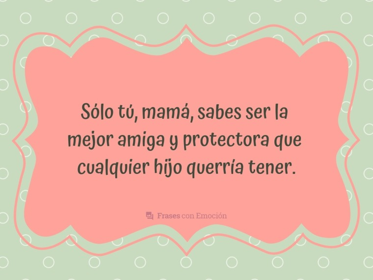 Sólo tú, mamá...