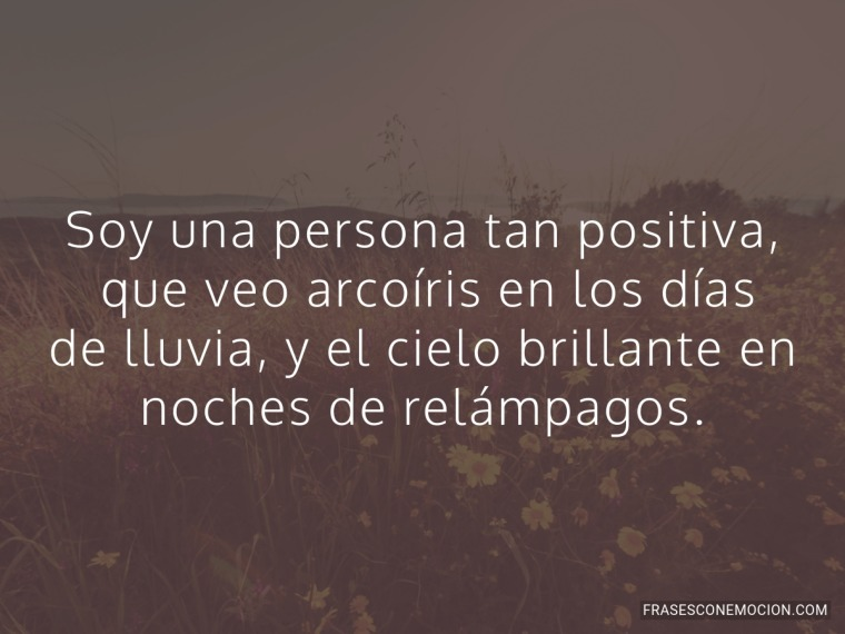 Soy una persona tan positiva...