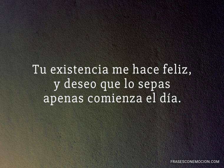 Tu existencia me hace feliz...