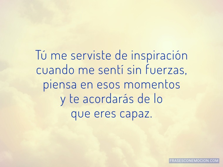 Tú me serviste de inspiración...