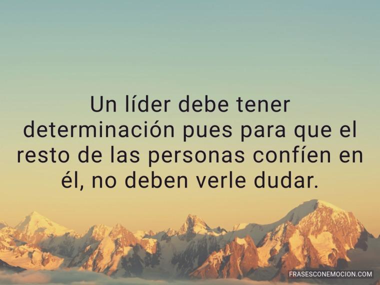 Un líder debe tener determinación...